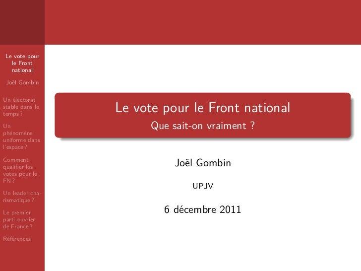 Le vote pour   le Front   national Jo¨l Gombin   eUn ´lectorat    estable dans letemps ?                 Le vote pour le F...