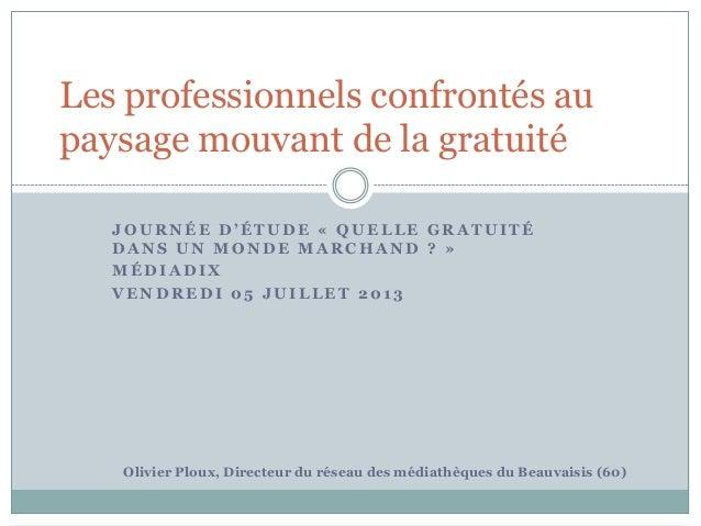 Olivier Ploux, Directeur du réseau des médiathèques du Beauvaisis (60) J O U R N É E D ' É T U D E « Q U E L L E G R A T U...