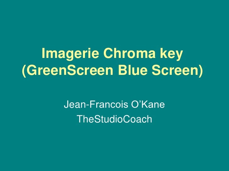 Imagerie Chroma key (GreenScreen Blue Screen)       Jean-Francois O'Kane        TheStudioCoach
