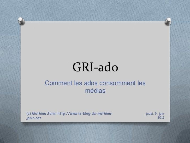 GRI-ado<br />Comment les ados consomment les médias<br />vendredi, 10 juin 2011<br />(c) Mathieu Janin http://www.le-blog-...