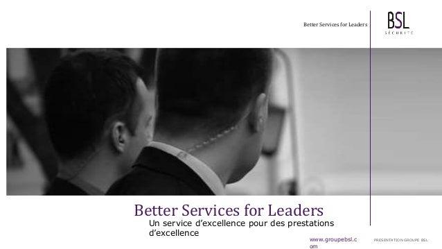 Better Services for Leaders Un service d'excellence pour des prestations d'excellence Better Services for Leaders www.grou...