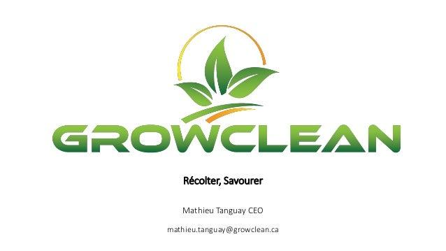 Récolter, Savourer Mathieu Tanguay CEO mathieu.tanguay@growclean.ca
