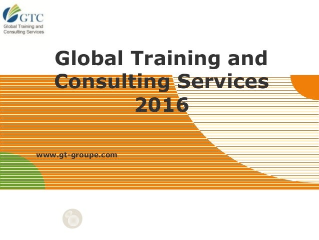 LOG O Global Training and Consulting Services 2016 www.gt-groupe.com