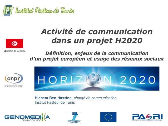 Ministère de la Santé Activité de communication dans un projet H2020 Définition, enjeux de la communication d'un projet eu...