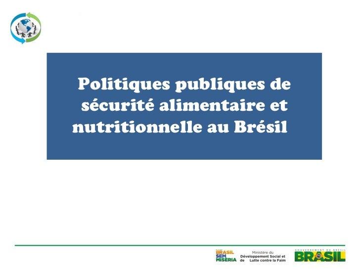 Politiques publiques de sécurité alimentaire etnutritionnelle au Brésil