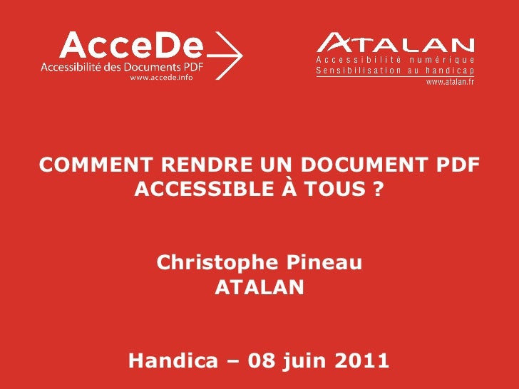COMMENT RENDRE UN DOCUMENT PDF ACCESSIBLE À TOUS ? Christophe Pineau ATALAN Handica – 08 juin 2011