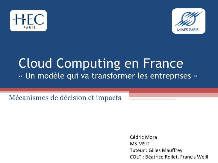 Cloud Computing en France «Un modèle qui va transformer les entreprises» Mécanismes de décision et impacts Cédric Mora M...