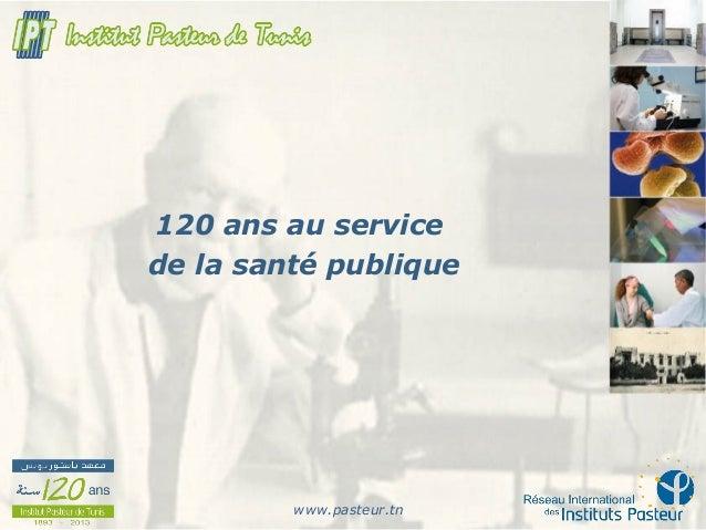 120 ans de l'Institut Pasteur de Tunis : Défis et perspoectives