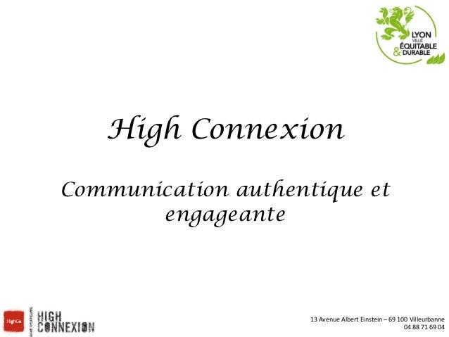 High ConnexionCommunication authentique et       engageante                     13 Avenue Albert Einstein – 69 ...