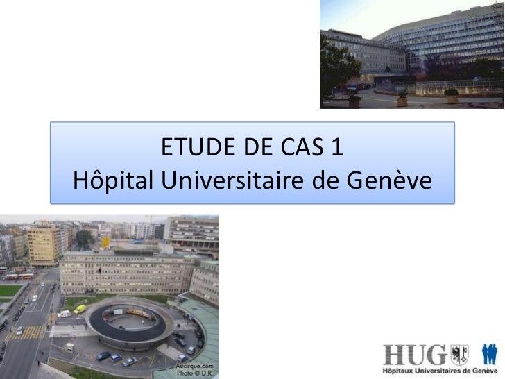 ETUDE DE CAS 1Hôpital Universitaire de Genève<br />