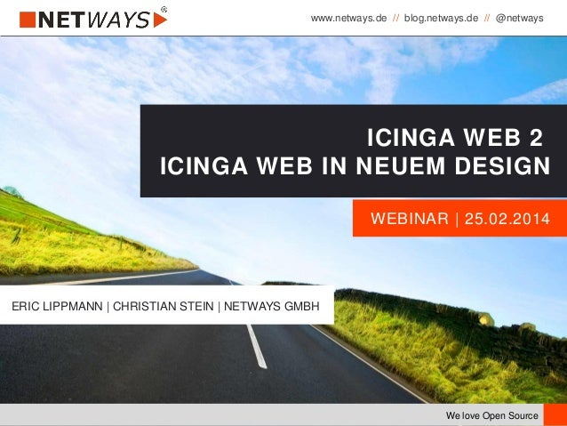 www.netways.de // blog.netways.de // @netways We love Open Source WEBINAR | 25.02.2014 ICINGA WEB 2 ICINGA WEB IN NEUEM DE...