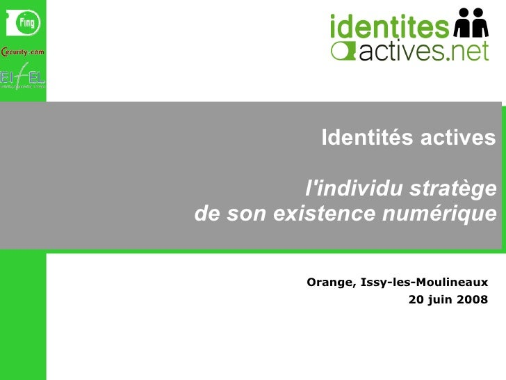 Identités actives l'individu stratège de son existence numérique Orange, Issy-les-Moulineaux 20 juin 2008