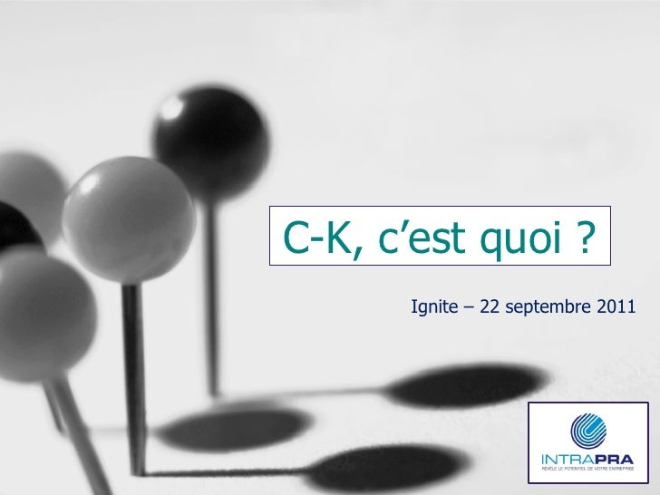 C-K, c'est quoi ?      Ignite – 22 septembre 2011