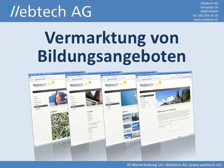 Webtech AGLehnplatz 106460 Altdorf Tel. 041 874 30 30www.webtech.ch<br />Vermarktung von Bildungsangeboten<br />IG Weiterb...