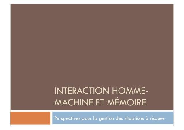 INTERACTION HOMME- MACHINE ET MÉMOIRE Perspectives pour la gestion des situations à risques