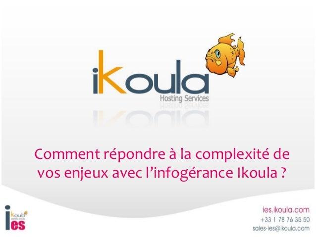Comment répondre à la complexité devos enjeux avec l'infogérance Ikoula ?