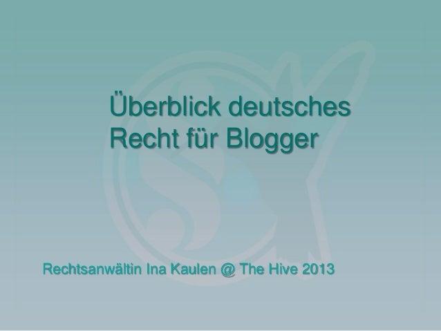 Überblick deutschesRecht für BloggerRechtsanwältin Ina Kaulen @ The Hive 2013