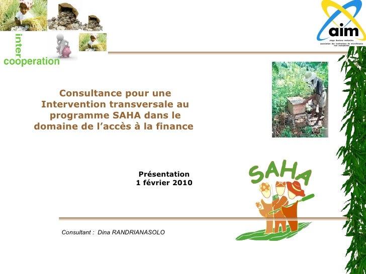 Consultance pour une Intervention transversale au programme SAHA dans le domaine de l'accès à la finance  Consultant :  Di...