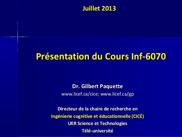 Présentation du Cours Inf-6070Présentation du Cours Inf-6070 Dr. Gilbert PaquetteDr. Gilbert Paquette www.licef.ca/cice; w...