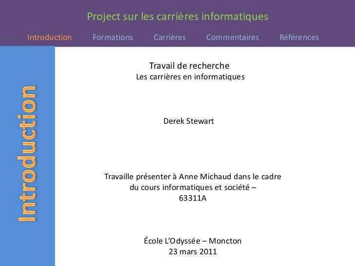 Travail de recherche <br /> Les carrières en informatiques <br />Derek Stewart<br />Travaille présenter à Anne Michaud dan...
