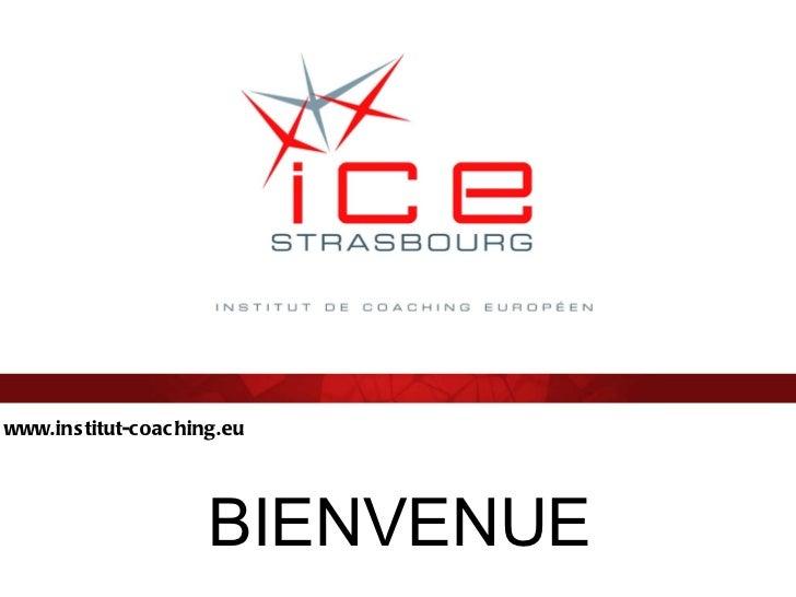 www.institut-coaching.eu BIENVENUE