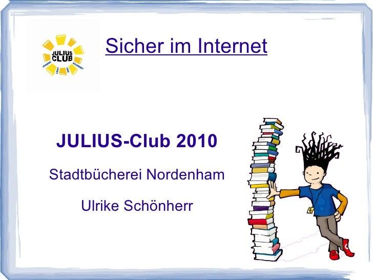 Sicher im Internet JULIUS-Club 2010 Stadtbücherei Nordenham Ulrike Schönherr