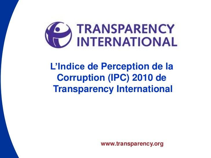 L'Indice de Perception de la  Corruption (IPC) 2010 de Transparency International           www.transparency.org