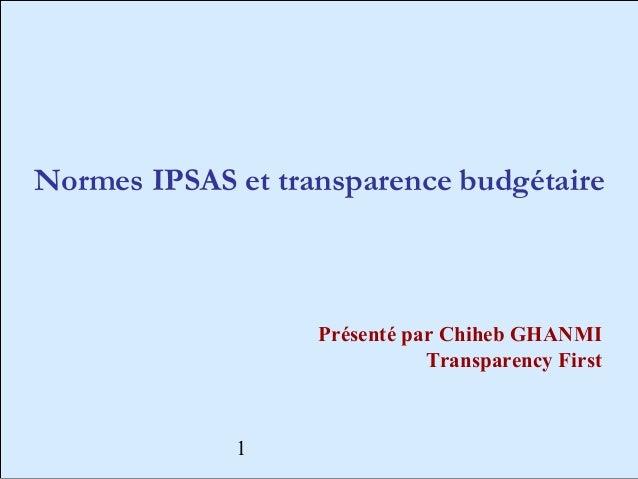 Normes IPSAS et transparence budgétaire                   Présenté par Chiheb GHANMI                              Transpar...