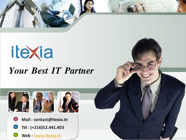 Your Best IT Partner Mail : contact@itexia.tn Tél : (+216)52.441.403 Web : www.itexia.tn
