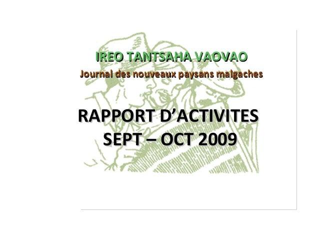 IREO TANTSAHA VAOVAOJournal des nouveaux paysans malgachesRAPPORT D'ACTIVITES  SEPT – OCT 2009