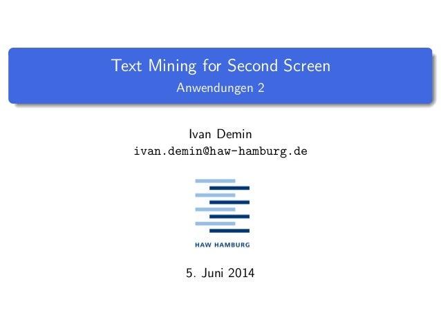 Text Mining for Second Screen Anwendungen 2 Ivan Demin ivan.demin@haw-hamburg.de 5. Juni 2014