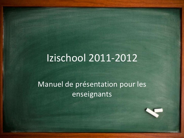 Izischool 2011-2012<br />Manuel de présentation pour les enseignants<br />