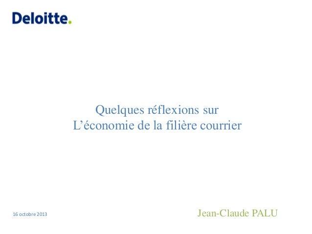 Quelques réflexions sur L'économie de la filière courrier  16 octobre 2013  Jean-Claude PALU
