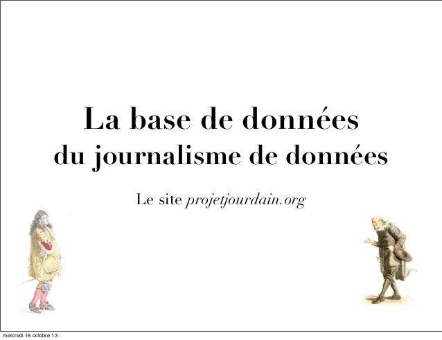 La base de données du journalisme de données Le site projetjourdain.org  mercredi 16 octobre 13