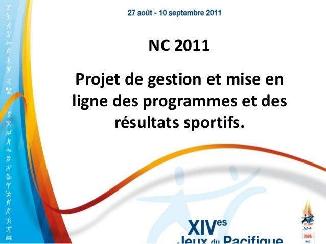 NC 2011 Projet de gestion et mise enligne des programmes et des      résultats sportifs.