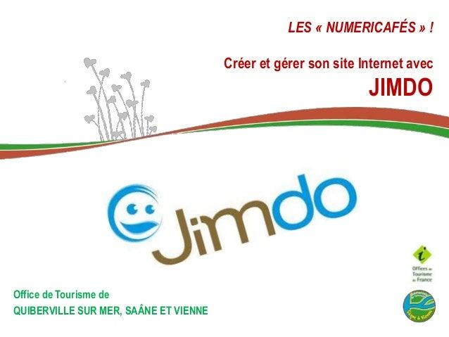 LES « NUMERICAFÉS » ! Créer et gérer son site Internet avec JIMDO Office de Tourisme de QUIBERVILLE SUR MER, SAÂNE ET VIEN...