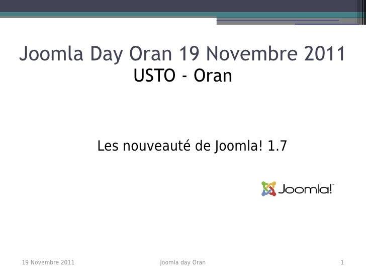 Joomla Day Oran 19 Novembre 2011                        USTO - Oran                   Les nouveauté de Joomla! 1.719 Novem...