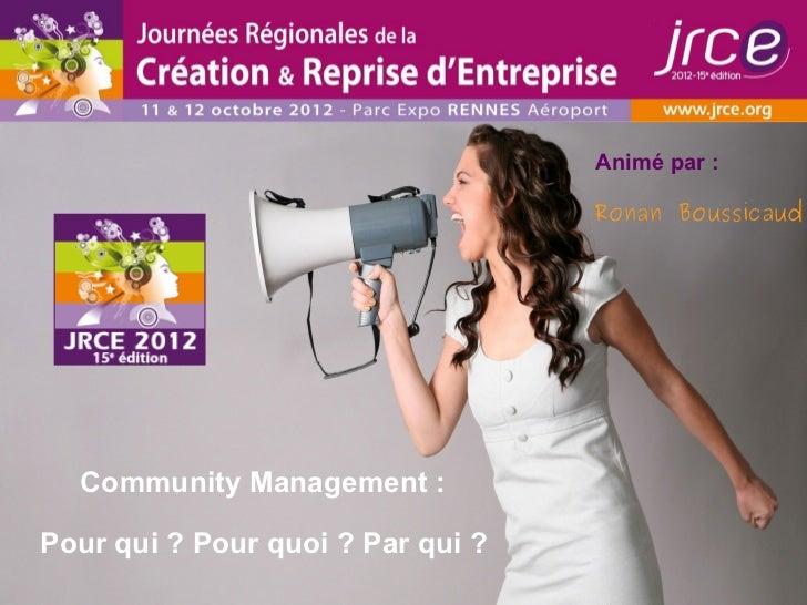 Animé par :                                   Ronan Boussicaud  Community Management :Pour qui ? Pour quoi ? Par qui ?