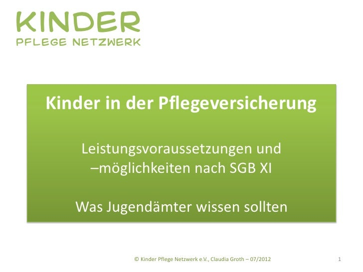 KinderPflege Netzwerk   Kinder in der Pflegeversicherung       Leistungsvoraussetzungen und        –möglichkeiten nach SGB...