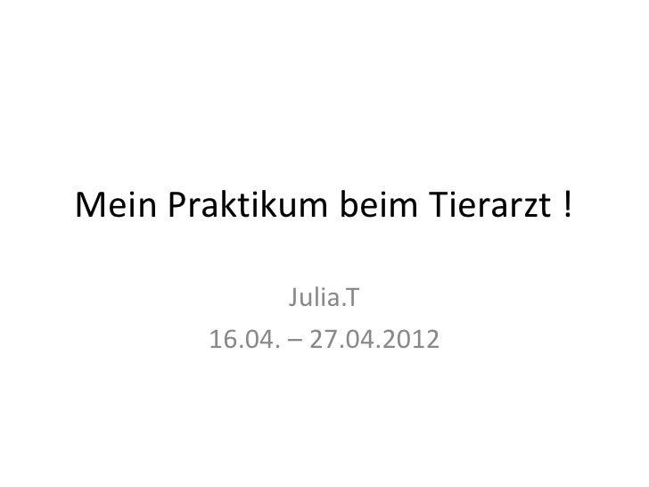 Mein Praktikum beim Tierarzt !               Julia.T        16.04. – 27.04.2012
