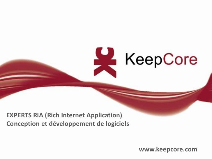 EXPERTS RIA (Rich Internet Application)<br />Conception et développement de logiciels<br />www.keepcore.com<br />