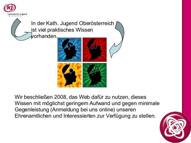 In der Kath. Jugend Oberösterreich ist viel praktisches Wissen vorhanden. Wir beschließen 2008, das Web dafür zu nutzen, d...
