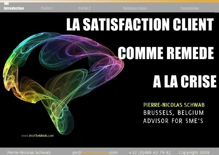 Introduction Partie 1 Partie 2 Business Case Conclusion LA SATISFACTION CLIENT  COMME REMEDE  A LA CRISE