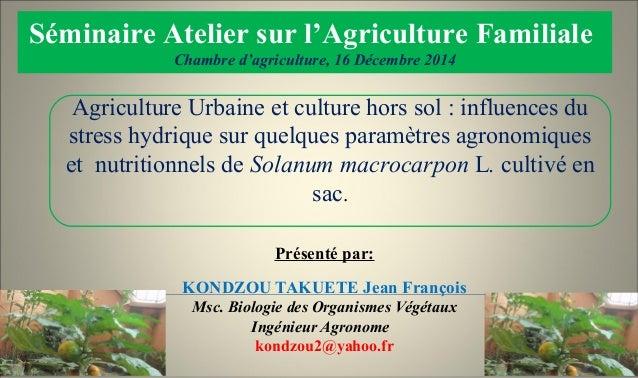 Présenté par: KONDZOU TAKUETE Jean François Msc. Biologie des Organismes Végétaux Ingénieur Agronome kondzou2@yahoo.fr Sém...