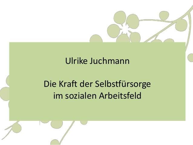 Ulrike JuchmannDie Kraft der Selbstfürsorgeim sozialen Arbeitsfeld