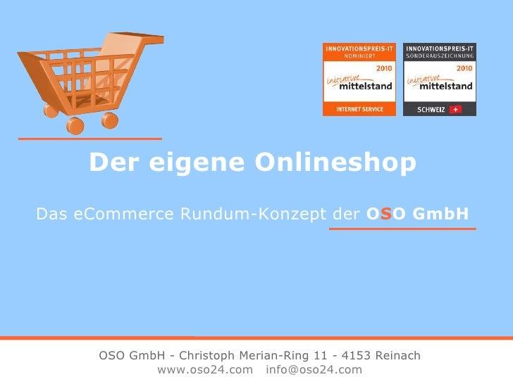 Der eigene Onlineshop Das eCommerce Rundum-Konzept der  O S O GmbH OSO GmbH - Christoph Merian-Ring 11 - 4153 Reinach www....