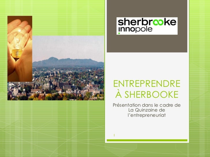 ENTREPRENDRE À SHERBOOKE Présentation dans le cadre de La Quinzaine de l'entrepreneuriat