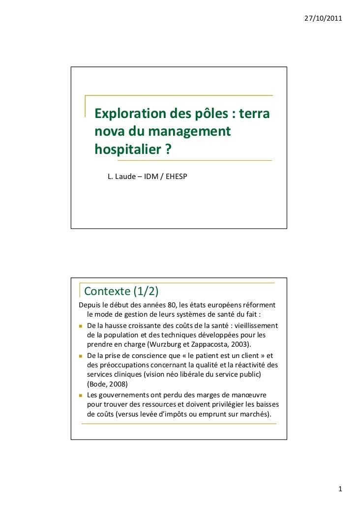 27/10/2011     Exploration des pôles : terra     nova du management     hospitalier ?         L. Laude – IDM / EHESP Conte...