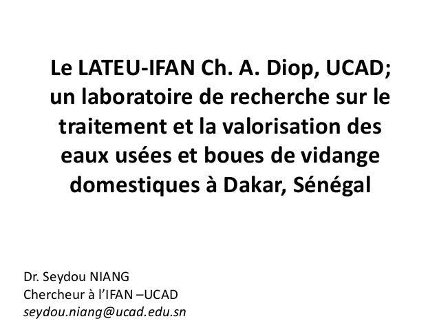 Le LATEU-IFAN Ch. A. Diop, UCAD; un laboratoire de recherche sur le traitement et la valorisation des eaux usées et boues ...