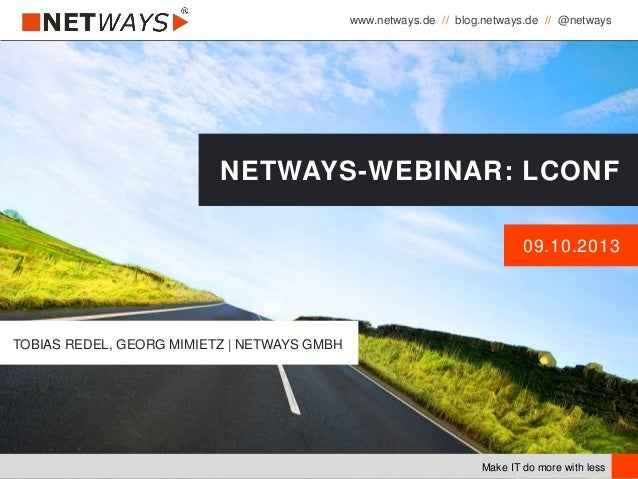 www.netways.de // blog.netways.de // @netways Make IT do more with less 09.10.2013 NETWAYS-WEBINAR: LCONF TOBIAS REDEL, GE...